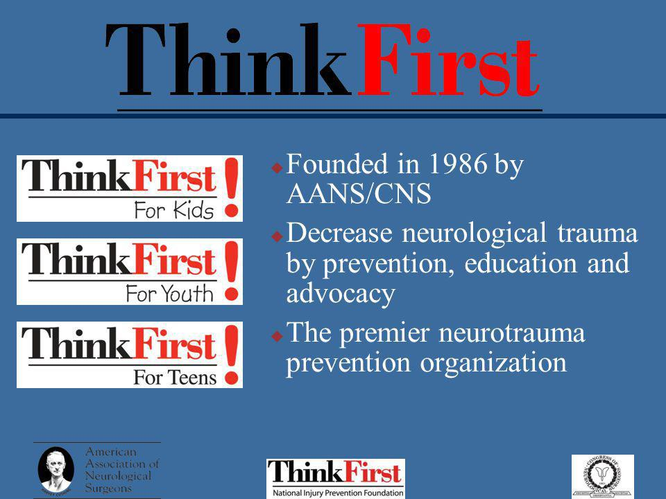 Founded in 1986 by AANS/CNS Decrease neurological trauma by prevention, education and advocacy The premier neurotrauma prevention organization