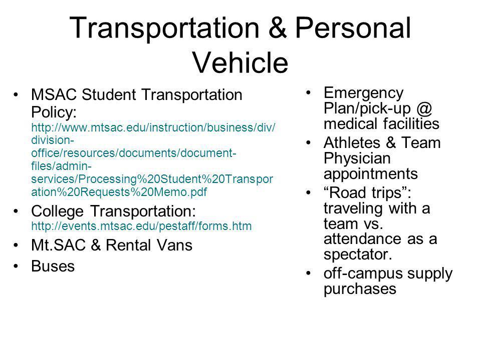 Transportation & Personal Vehicle MSAC Student Transportation Policy: http://www.mtsac.edu/instruction/business/div/ division- office/resources/docume