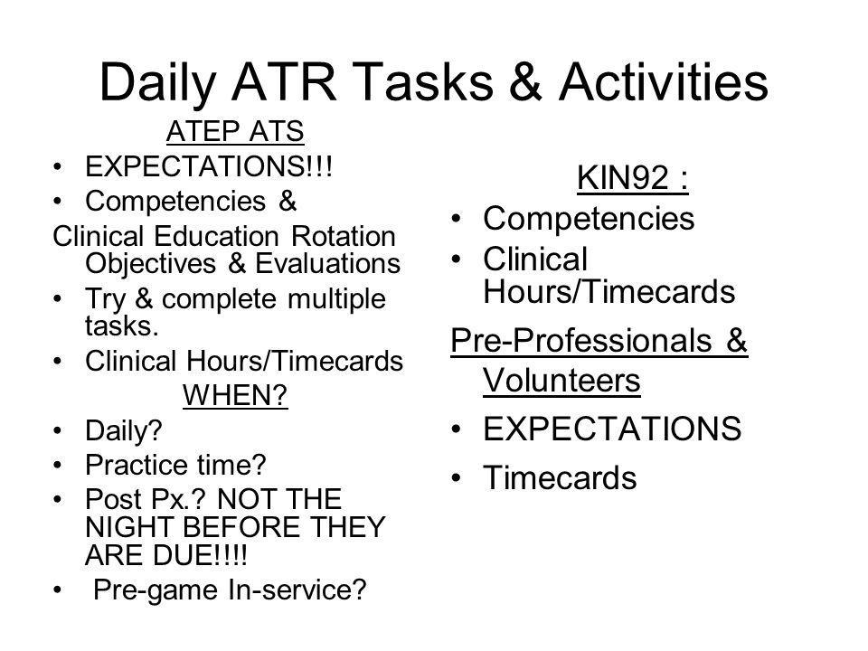Daily ATR Tasks & Activities ATEP ATS EXPECTATIONS!!! Competencies & Clinical Education Rotation Objectives & Evaluations Try & complete multiple task