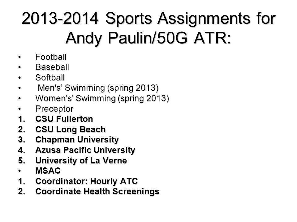 2013-2014 Sports Assignments for Andy Paulin/50G ATR: FootballFootball BaseballBaseball SoftballSoftball Men's Swimming (spring 2013) Men's Swimming (