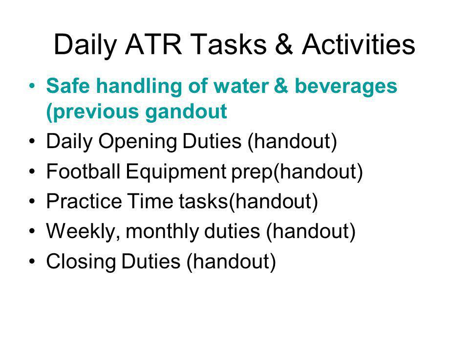 Daily ATR Tasks & Activities Safe handling of water & beverages (previous gandout Daily Opening Duties (handout) Football Equipment prep(handout) Prac