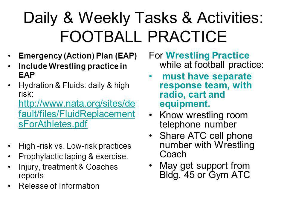 Daily & Weekly Tasks & Activities: FOOTBALL PRACTICE Emergency (Action) Plan (EAP) Include Wrestling practice in EAP Hydration & Fluids: daily & high