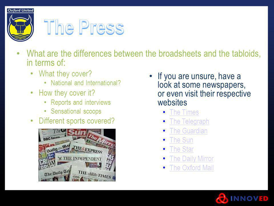 What are the differences between the broadsheets and the tabloids, in terms of: What they cover? National and International? How they cover it? Report