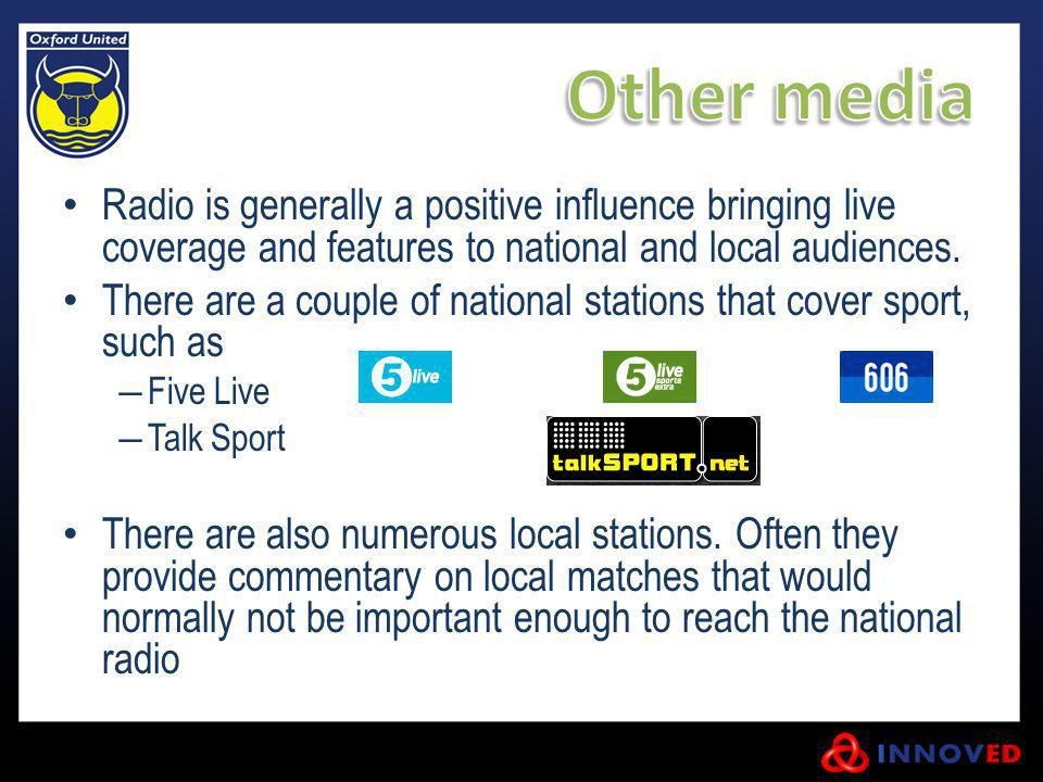 Radio is generally a positive influence bringing live coverage and features to national and local audiences. There are a couple of national stations t