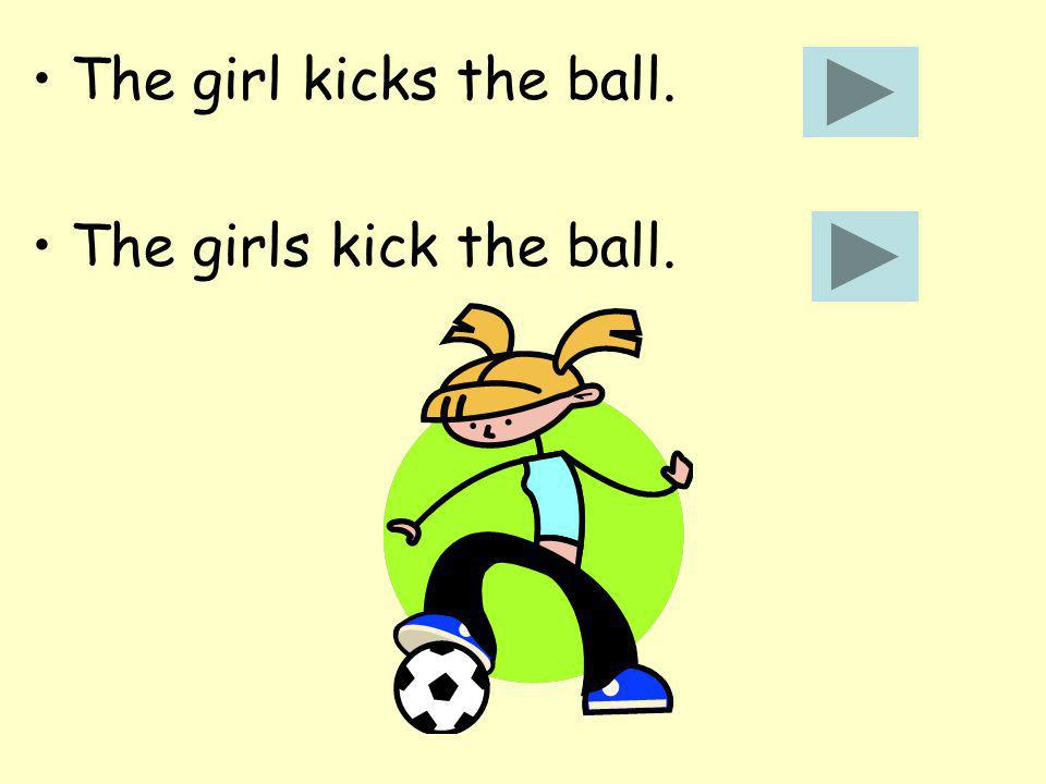 The girl kicks the ball. The girls kick the ball.