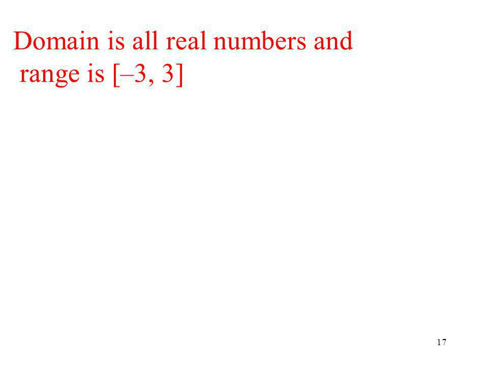 17 Domain is all real numbers and range is [–3, 3]