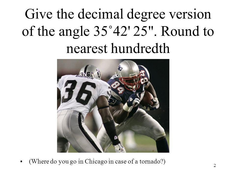 Give the decimal degree version of the angle 35˚42 25 .