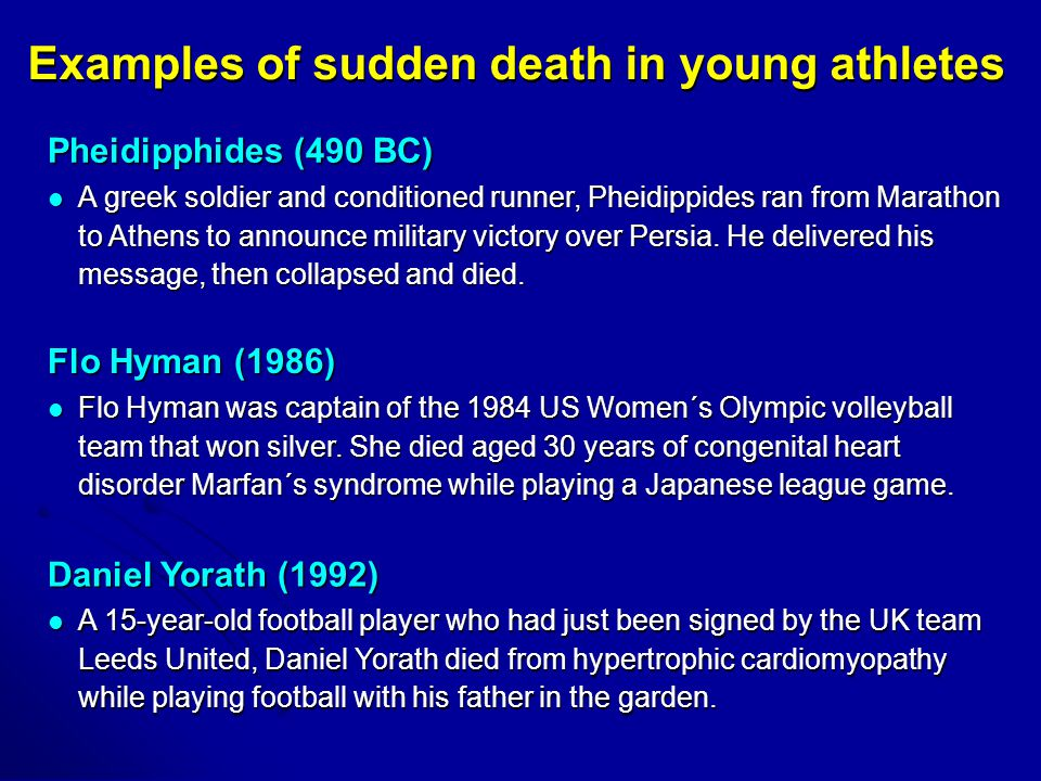 Examples of sudden death in young athletes Pheidipphides (490 BC) A greek soldier and conditioned runner, Pheidippides ran from Marathon to Athens to announce military victory over Persia.