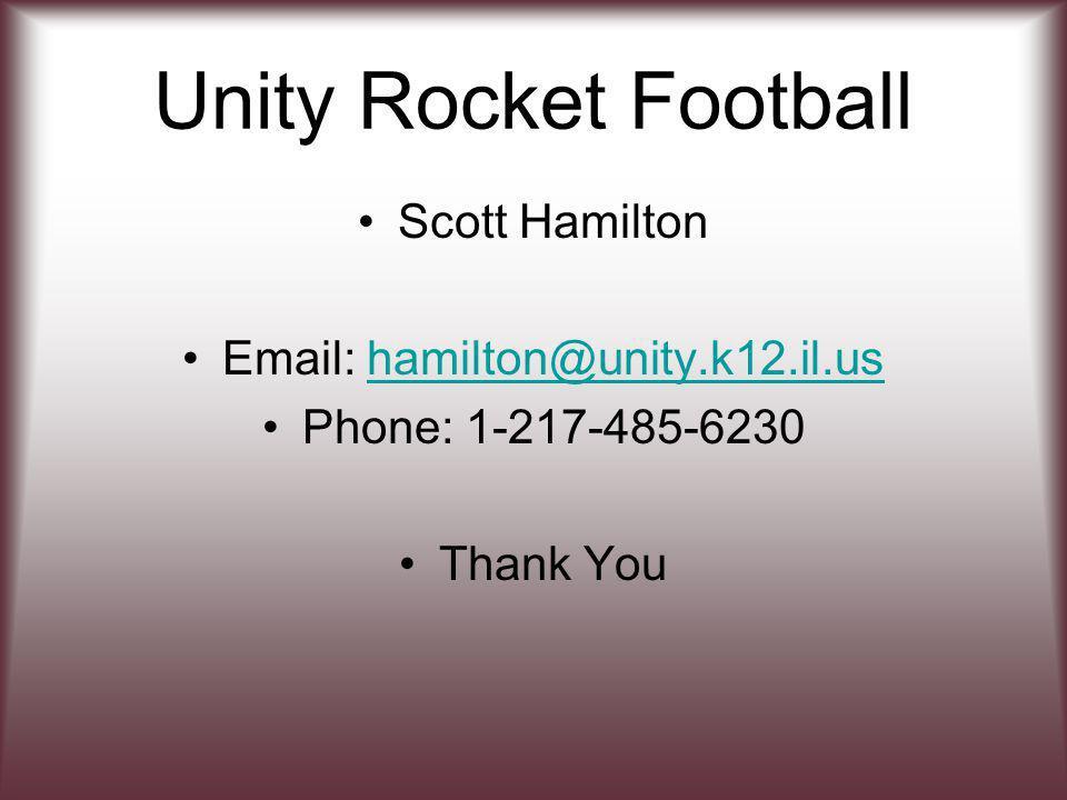 Unity Rocket Football Scott Hamilton Email: hamilton@unity.k12.il.ushamilton@unity.k12.il.us Phone: 1-217-485-6230 Thank You