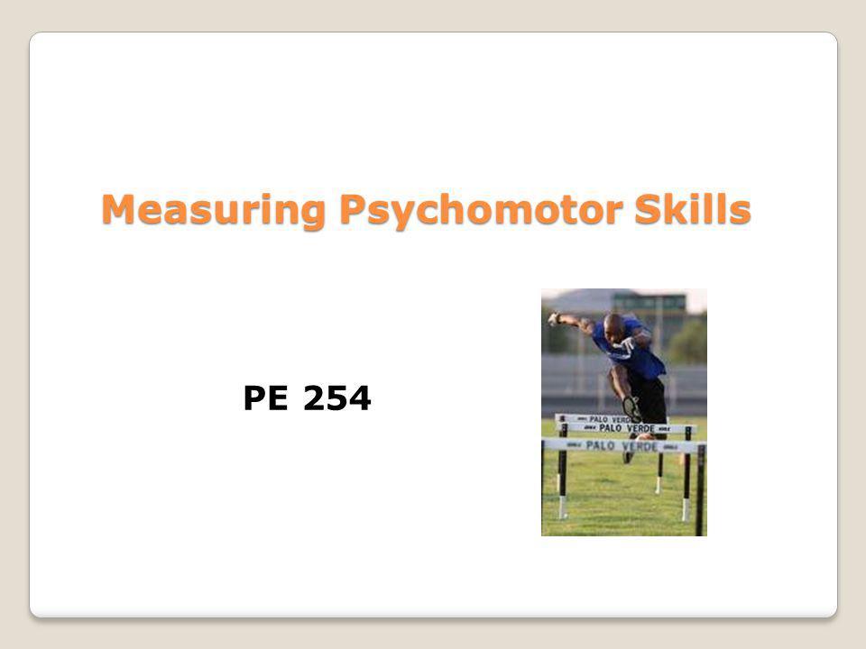 Measuring Psychomotor Skills PE 254