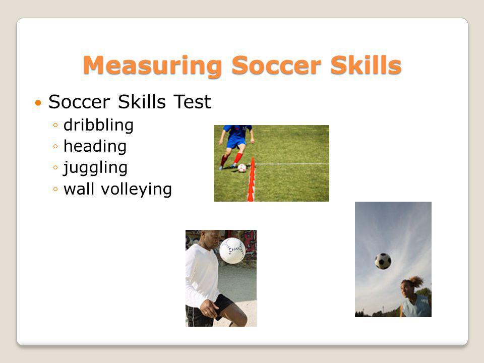 Measuring Soccer Skills Soccer Skills Test dribbling heading juggling wall volleying