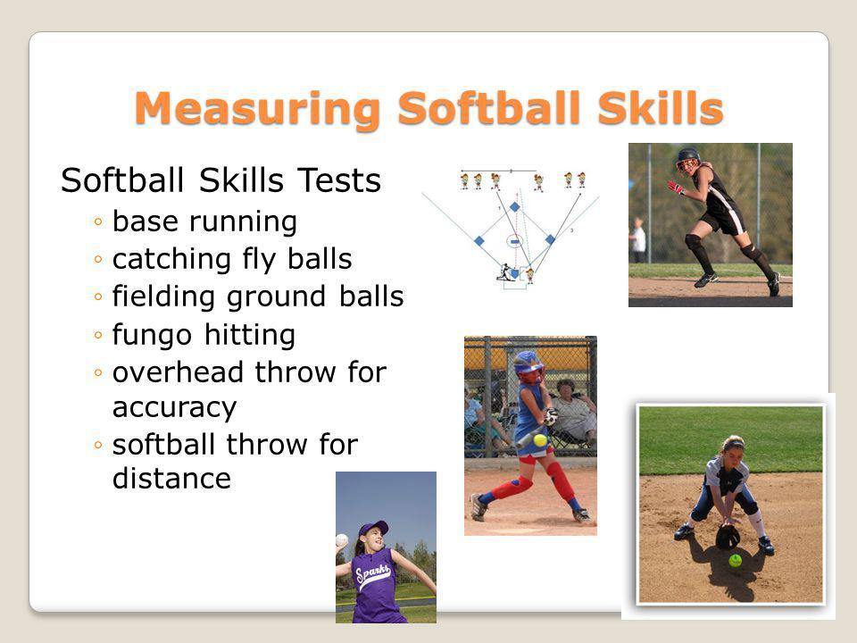 Measuring Softball Skills Softball Skills Tests base running catching fly balls fielding ground balls fungo hitting overhead throw for accuracy softba