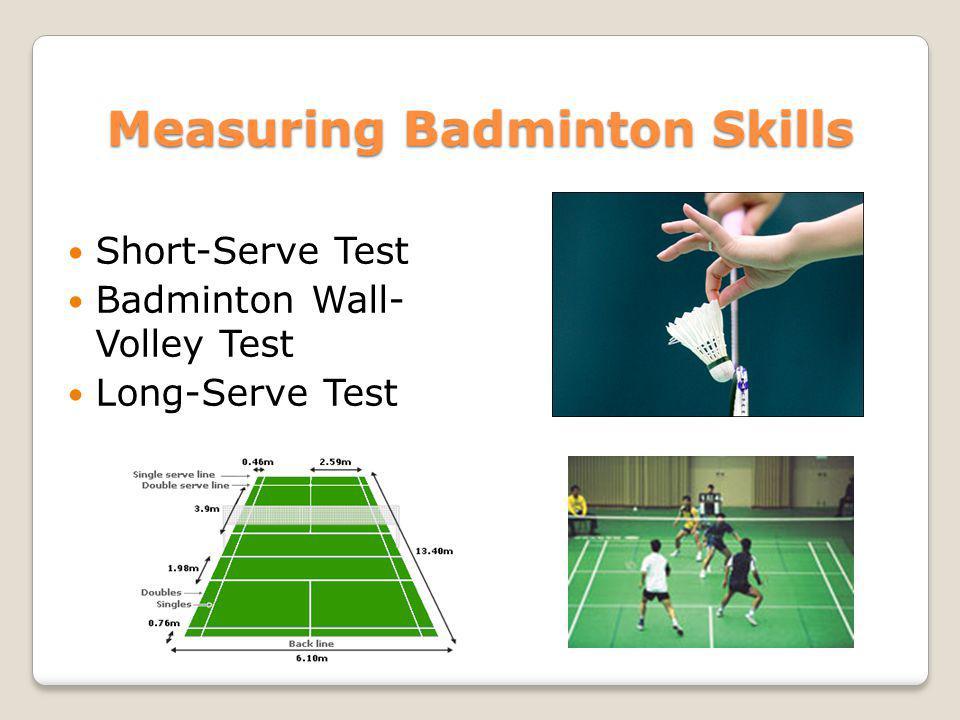 Measuring Badminton Skills Short-Serve Test Badminton Wall- Volley Test Long-Serve Test