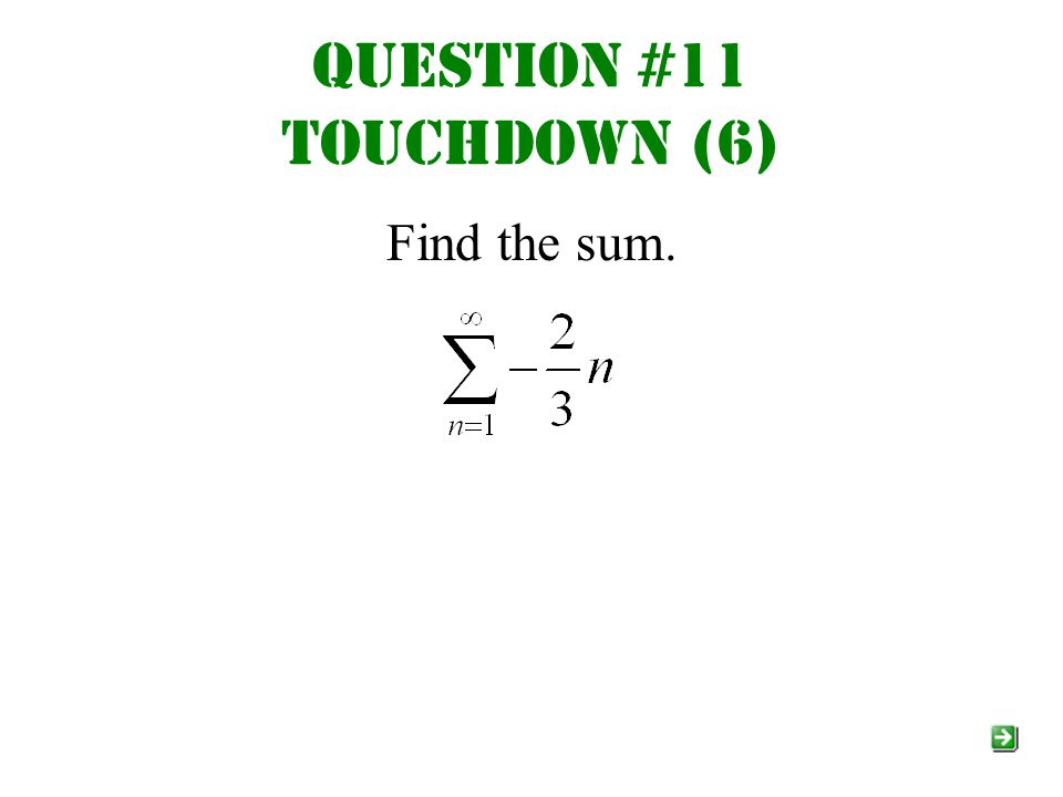 Question #11 Touchdown (6) Find the sum.