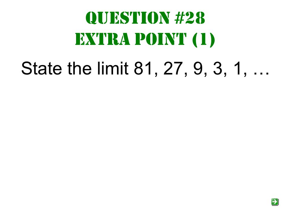 Question #28 extra point (1) State the limit 81, 27, 9, 3, 1, …