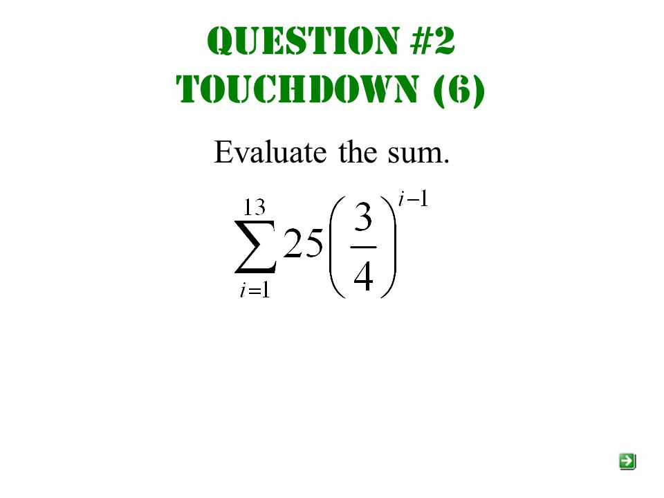Question #2 Touchdown (6) Evaluate the sum.