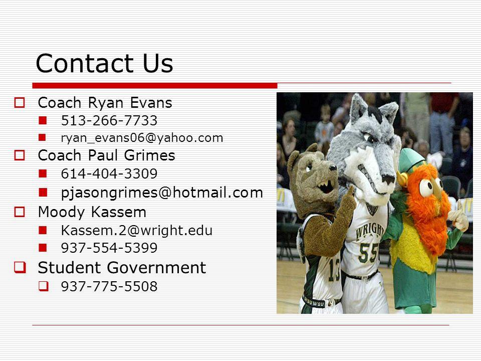 Contact Us Coach Ryan Evans 513-266-7733 ryan_evans06@yahoo.com Coach Paul Grimes 614-404-3309 pjasongrimes@hotmail.com Moody Kassem Kassem.2@wright.edu 937-554-5399 Student Government 937-775-5508