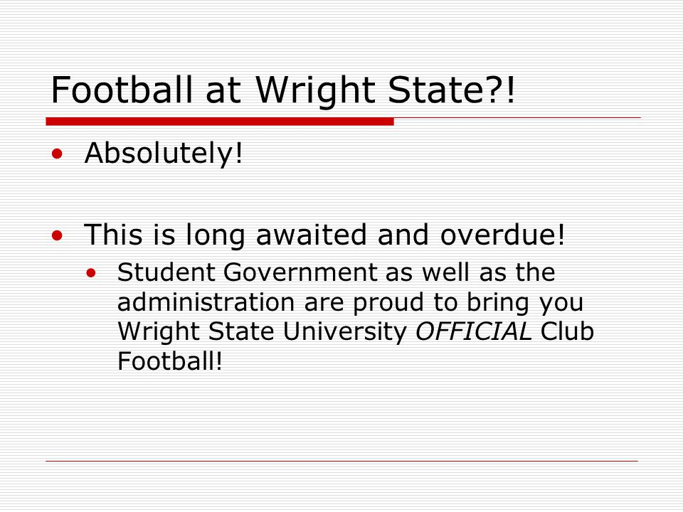 Football at Wright State?! Absolutely! This is long awaited and overdue! Student Government as well as the administration are proud to bring you Wrigh