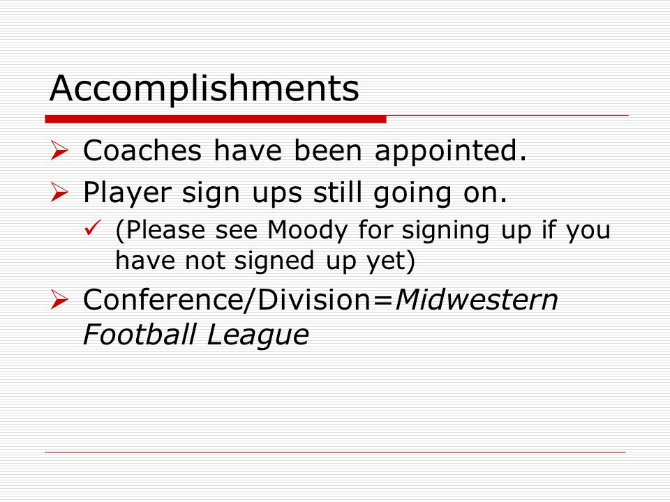 Accomplishments Coaches have been appointed. Player sign ups still going on. (Please see Moody for signing up if you have not signed up yet) Conferenc
