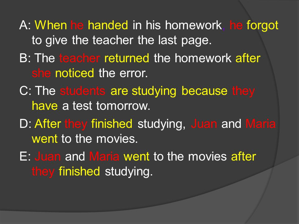 A: When he handed in his homework, he forgot to give the teacher the last page. B: The teacher returned the homework after she noticed the error. C: T
