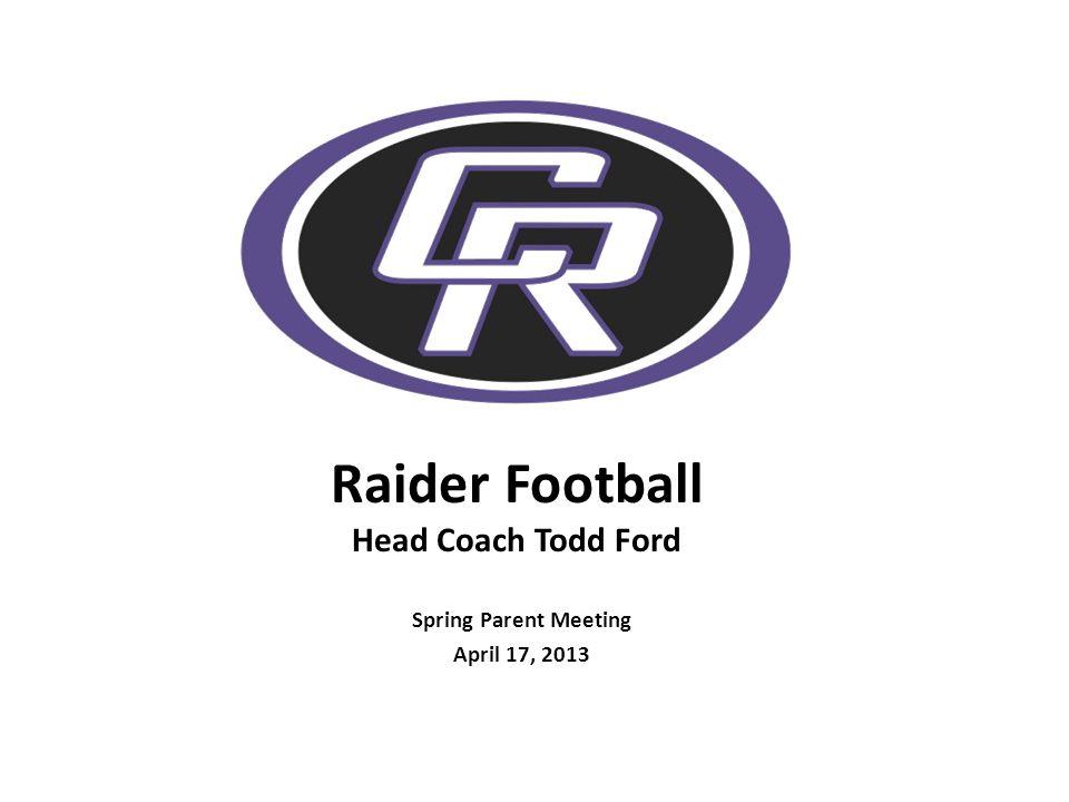Raider Football Head Coach Todd Ford Spring Parent Meeting April 17, 2013