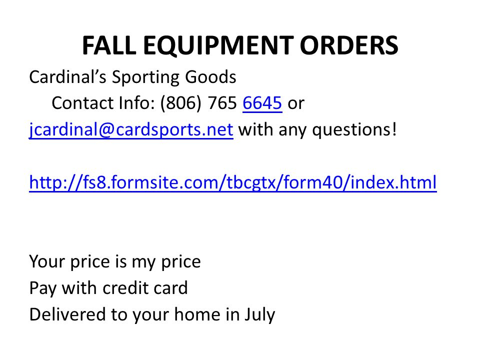 FALL EQUIPMENT ORDERS Cardinals Sporting Goods Contact Info: (806) 765 6645 or 6645 jcardinal@cardsports.netjcardinal@cardsports.net with any questions.