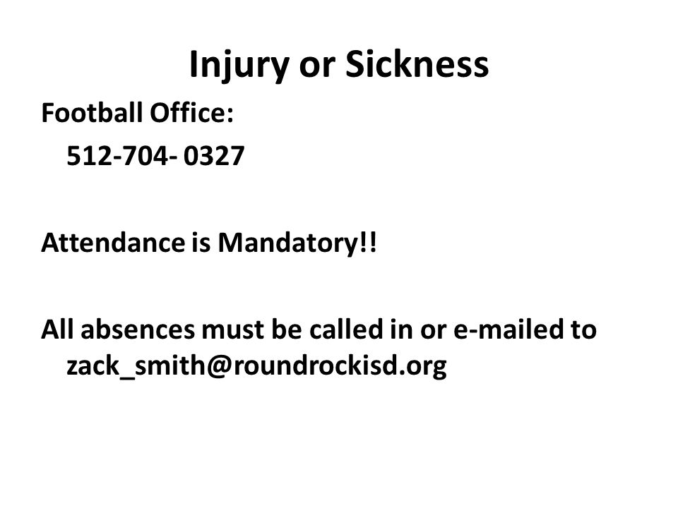Injury or Sickness Football Office: 512-704- 0327 Attendance is Mandatory!.