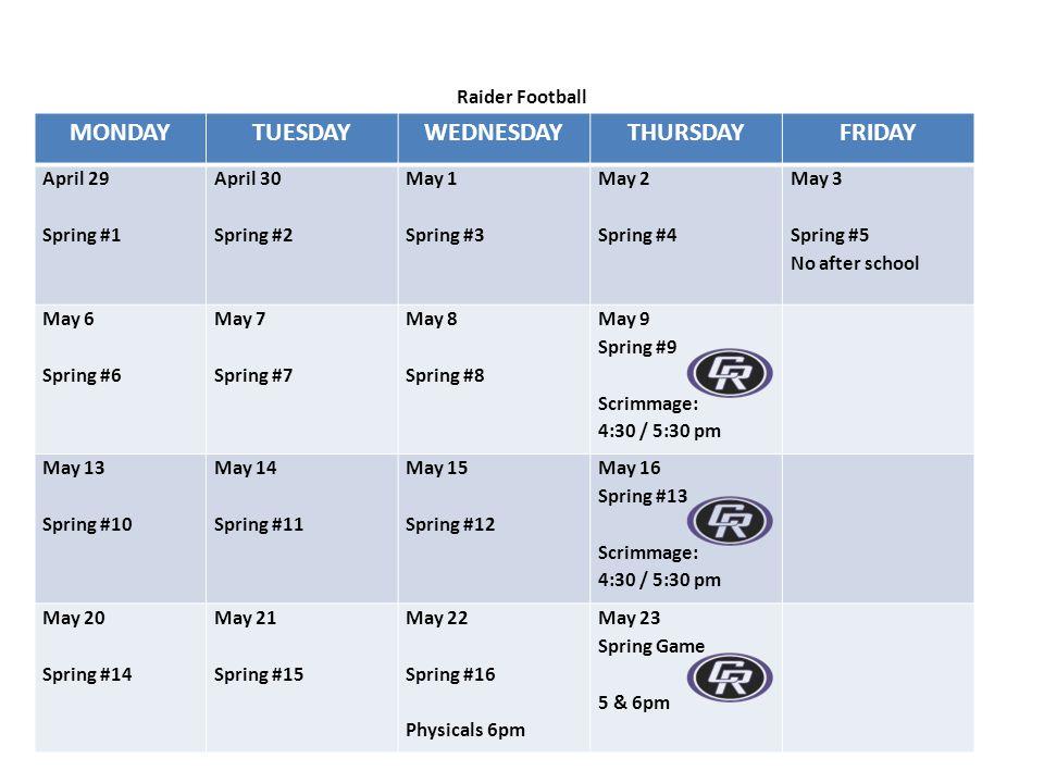 Raider Football 2013 Spring Training Calendar MONDAYTUESDAYWEDNESDAYTHURSDAYFRIDAY April 29 Spring #1 April 30 Spring #2 May 1 Spring #3 May 2 Spring