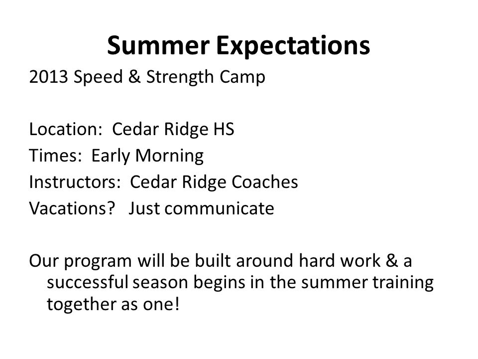 Summer Expectations 2013 Speed & Strength Camp Location: Cedar Ridge HS Times: Early Morning Instructors: Cedar Ridge Coaches Vacations.