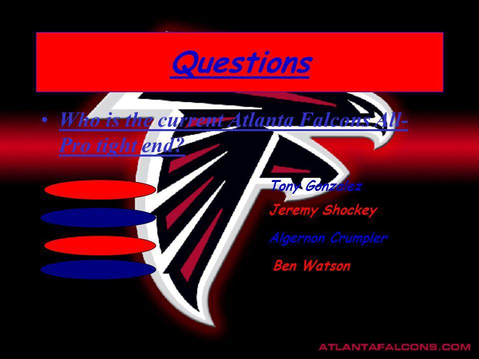 Questions Who is the current Atlanta Falcons All- Pro tight end? Tony Gonzalez Jeremy Shockey Algernon Crumpler Ben Watson