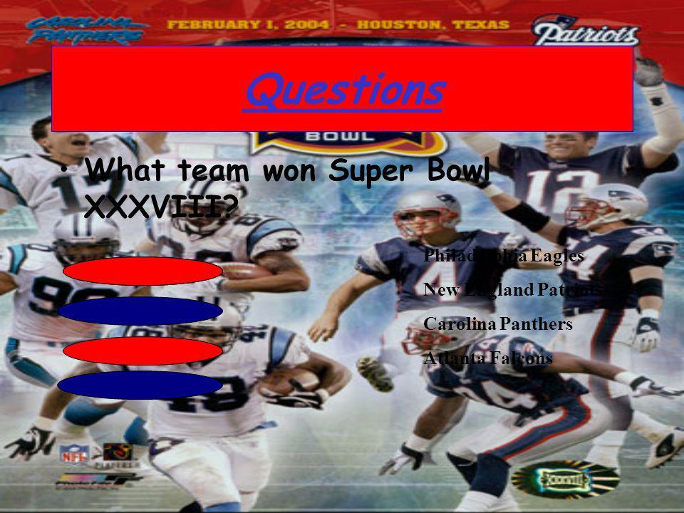 What team won Super Bowl XXXVIII? Questions Philadelphia Eagles New England Patriots Carolina Panthers Atlanta Falcons
