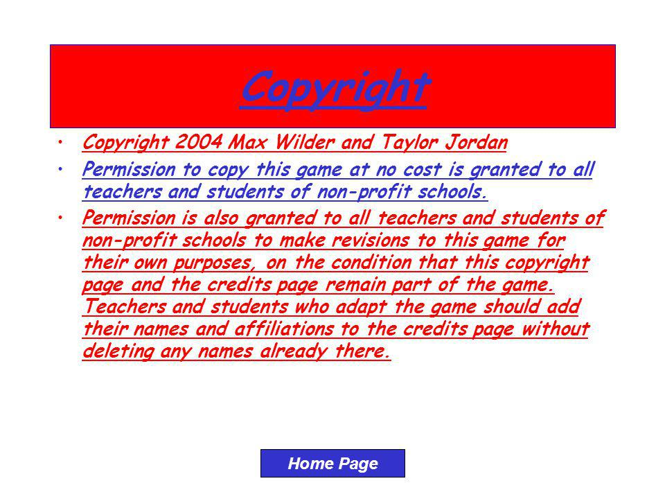 Copyright Copyright 2004 Max Wilder and Taylor Jordan Permission to copy this game at no cost is granted to all teachers and students of non-profit sc