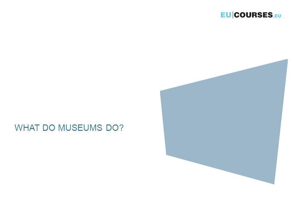 WHAT DO MUSEUMS DO