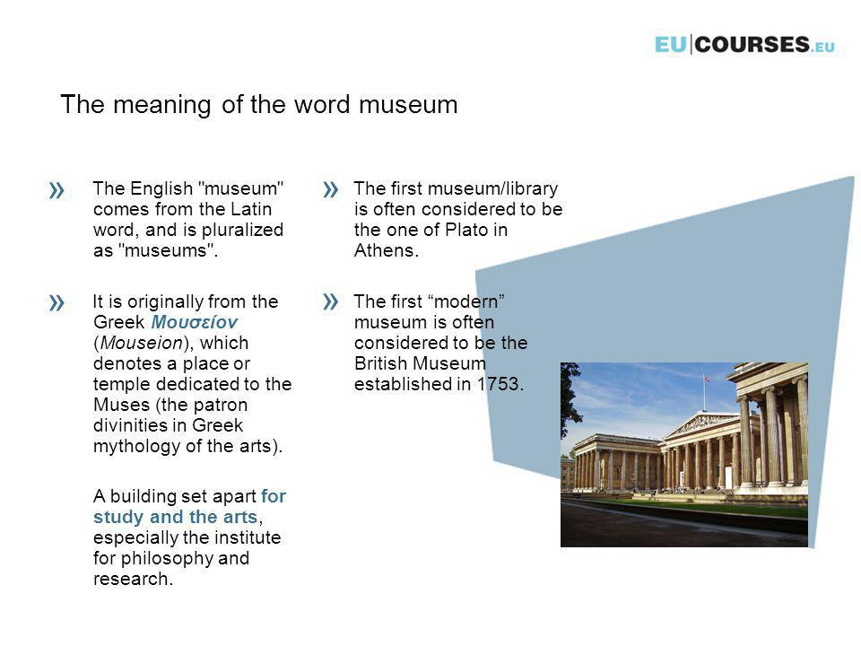 The meaning of the word museum The first museum/library is often considered to be the one of Plato in Athens.