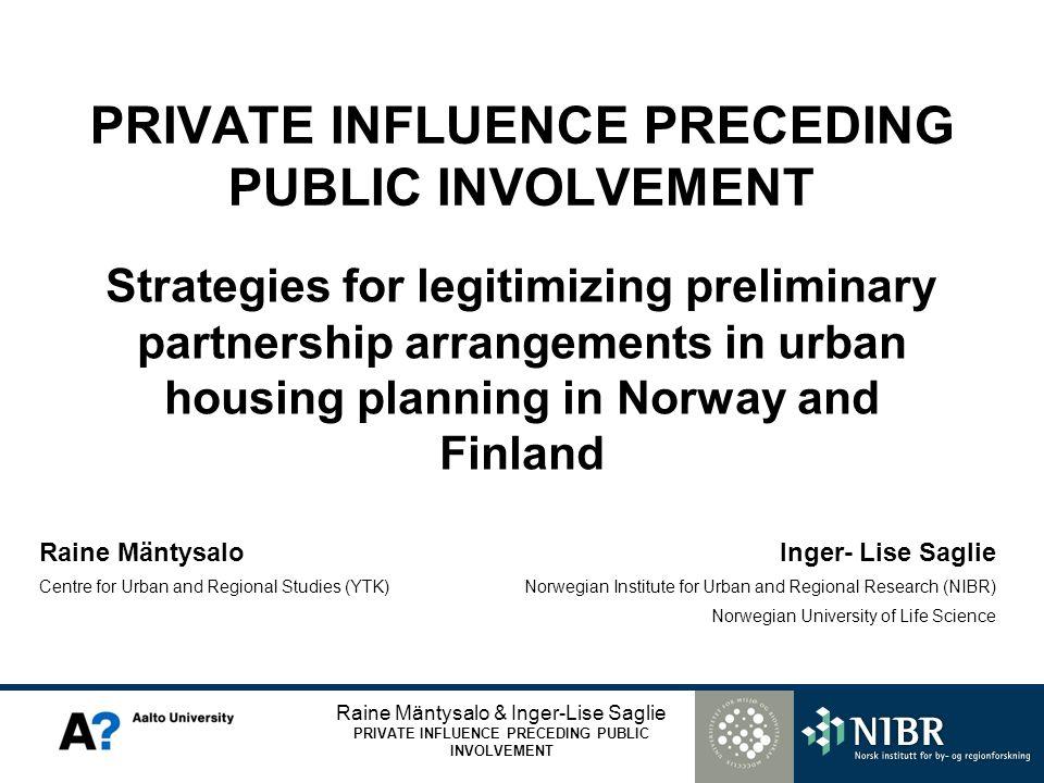 Raine Mäntysalo & Inger-Lise Saglie PRIVATE INFLUENCE PRECEDING PUBLIC INVOLVEMENT Raine Mäntysalo Centre for Urban and Regional Studies (YTK) Inger-