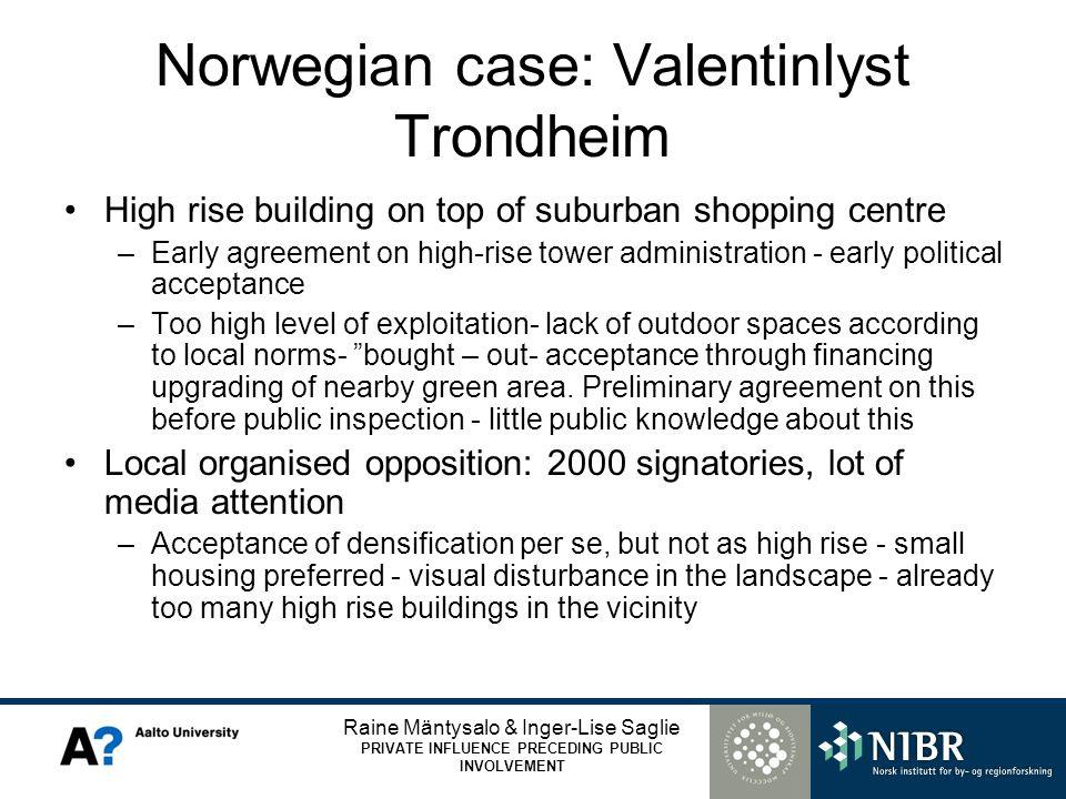 Raine Mäntysalo & Inger-Lise Saglie PRIVATE INFLUENCE PRECEDING PUBLIC INVOLVEMENT Norwegian case: Valentinlyst Trondheim High rise building on top of