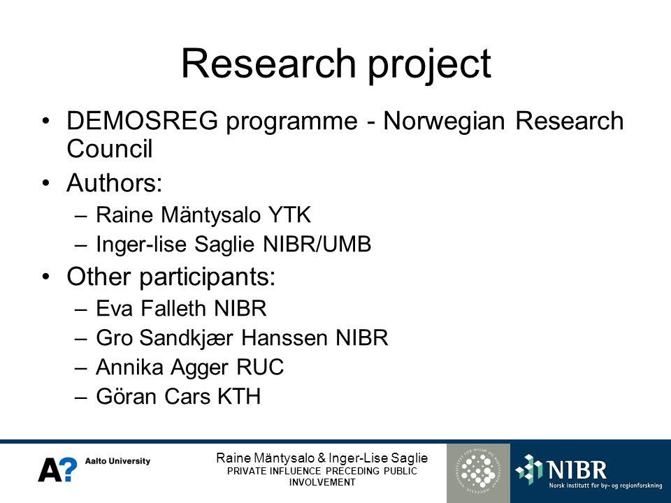 Raine Mäntysalo & Inger-Lise Saglie PRIVATE INFLUENCE PRECEDING PUBLIC INVOLVEMENT Research project DEMOSREG programme - Norwegian Research Council Au