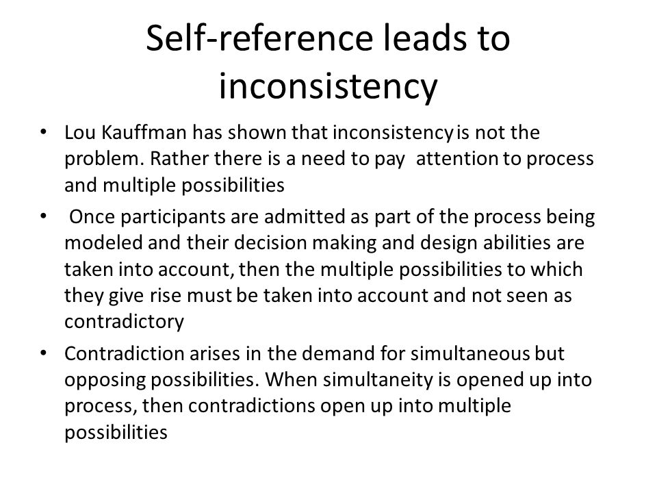 Self-reference leads to inconsistency Lou Kauffman has shown that inconsistency is not the problem.