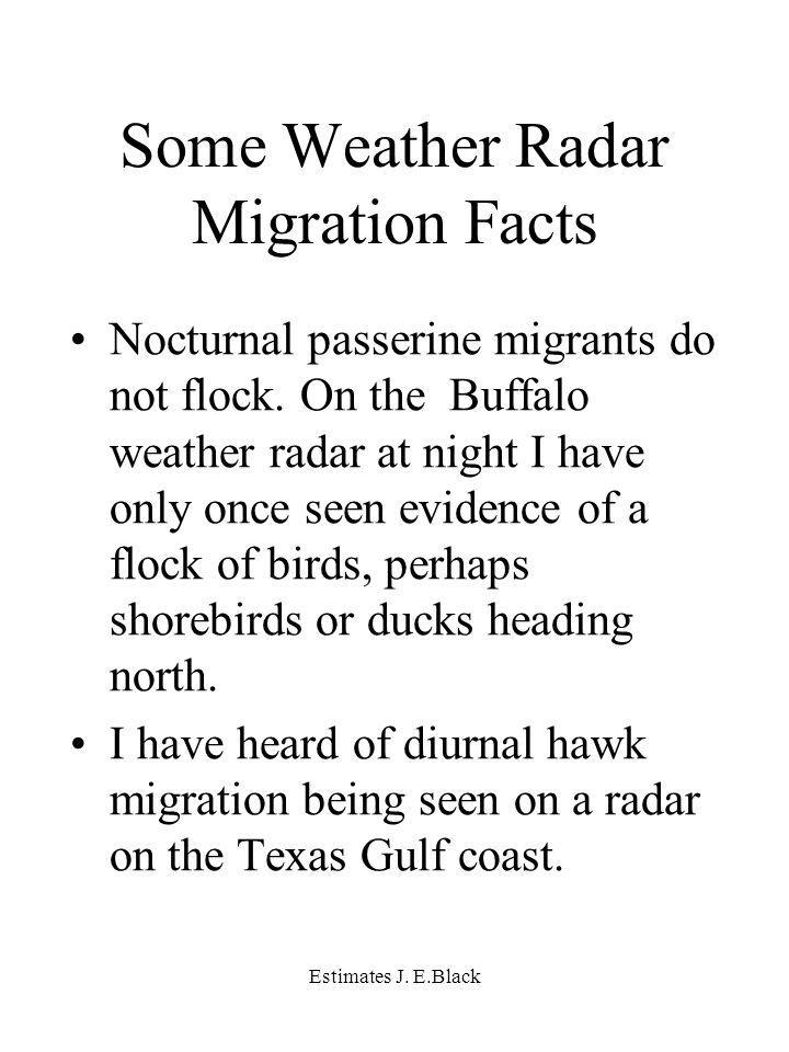 Estimates J. E.Black Some Weather Radar Migration Facts Nocturnal passerine migrants do not flock.