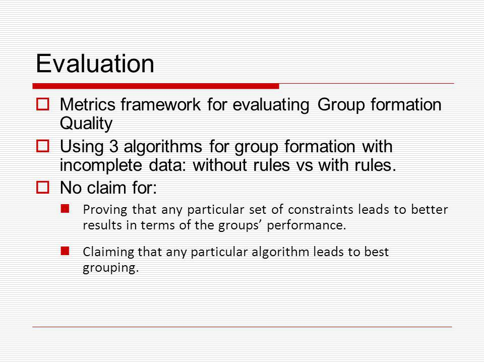 Evaluation Metrics framework for evaluating Group formation Quality Using 3 algorithms for group formation with incomplete data: without rules vs with