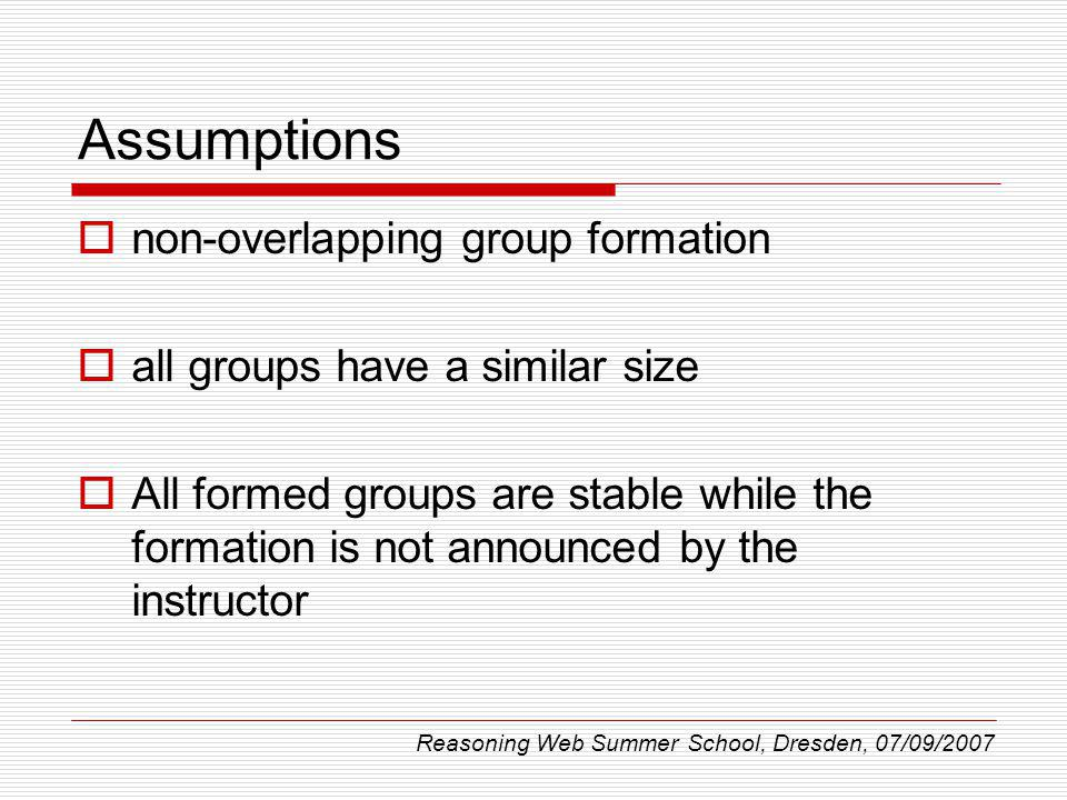 Assumptions non-overlapping group formation all groups have a similar size All formed groups are stable while the formation is not announced by the in
