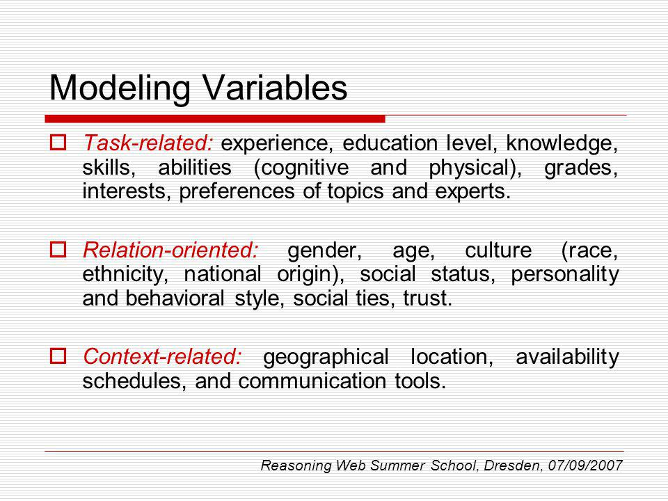 Modeling Variables Task-related: experience, education level, knowledge, skills, abilities (cognitive and physical), grades, interests, preferences of