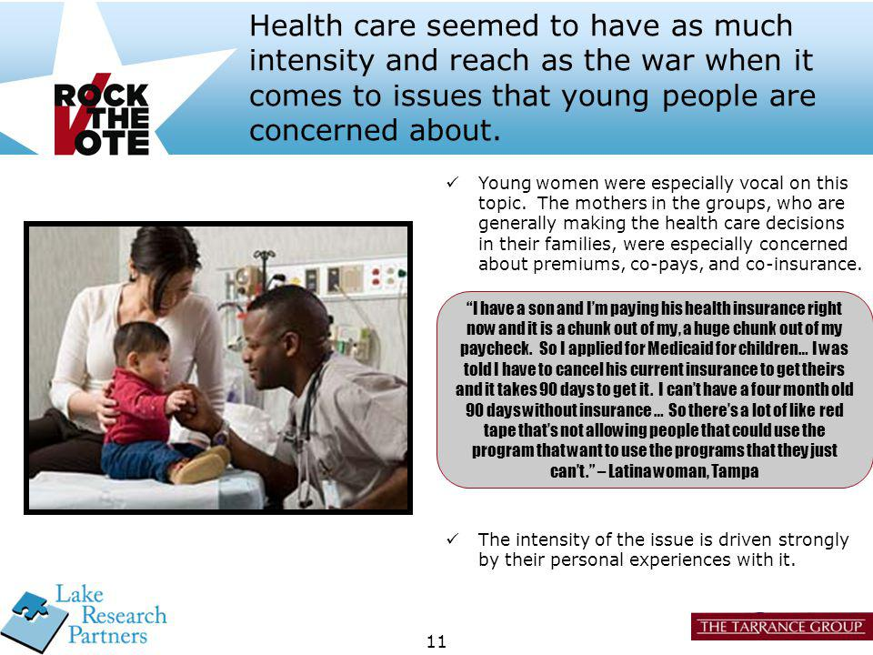 11 Health care seemed to have as much intensity and reach as the war when it comes to issues that young people are concerned about.