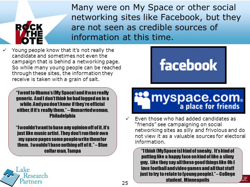25 Many were on My Space or other social networking sites like Facebook, but they are not seen as credible sources of information at this time. Even t