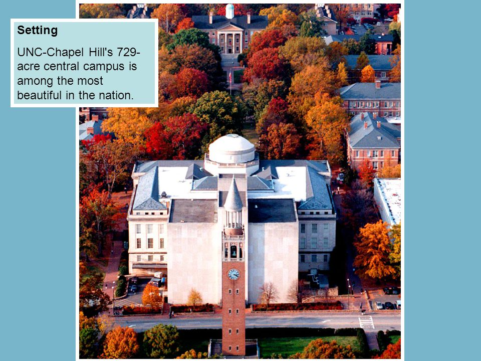Setting UNC-Chapel Hill's 729- acre central campus is among the most beautiful in the nation.