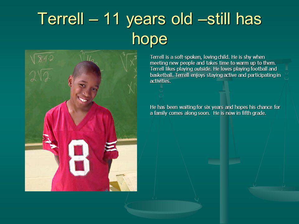 Terrell – 11 years old –still has hope Terrell is a soft-spoken, loving child.