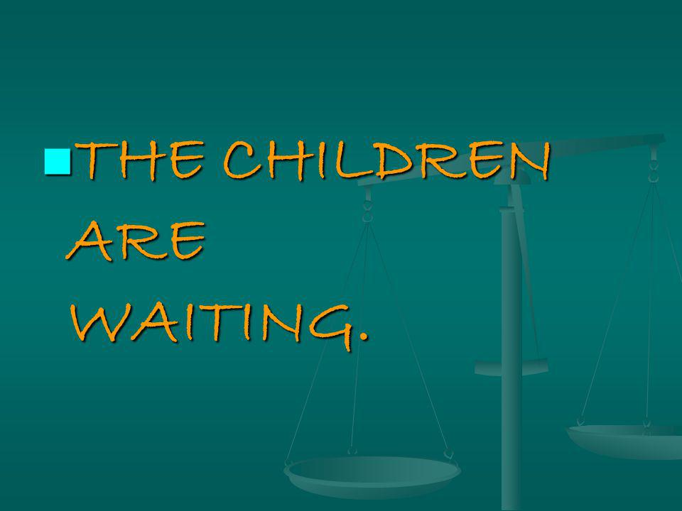 THE CHILDREN ARE WAITING. THE CHILDREN ARE WAITING.