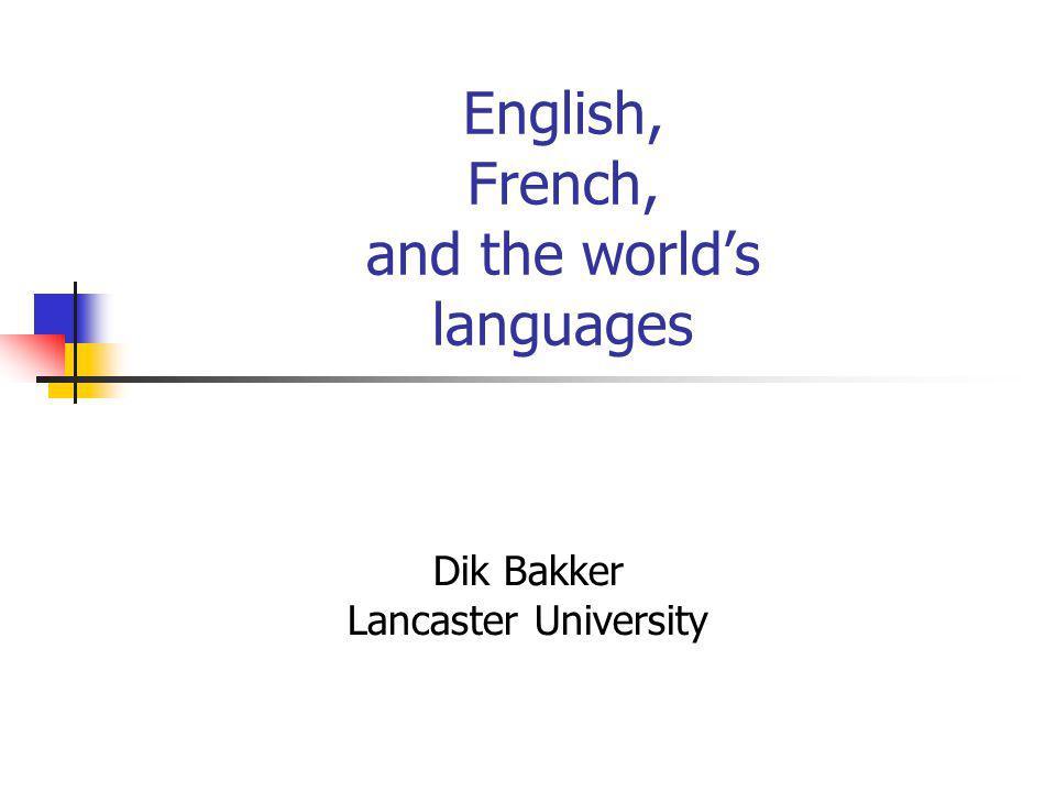 English, French, and the worlds languages Dik Bakker Lancaster University
