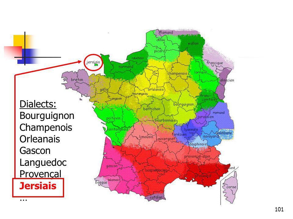 101 Dialects: Bourguignon Champenois Orleanais Gascon Languedoc Provençal Jersiais …