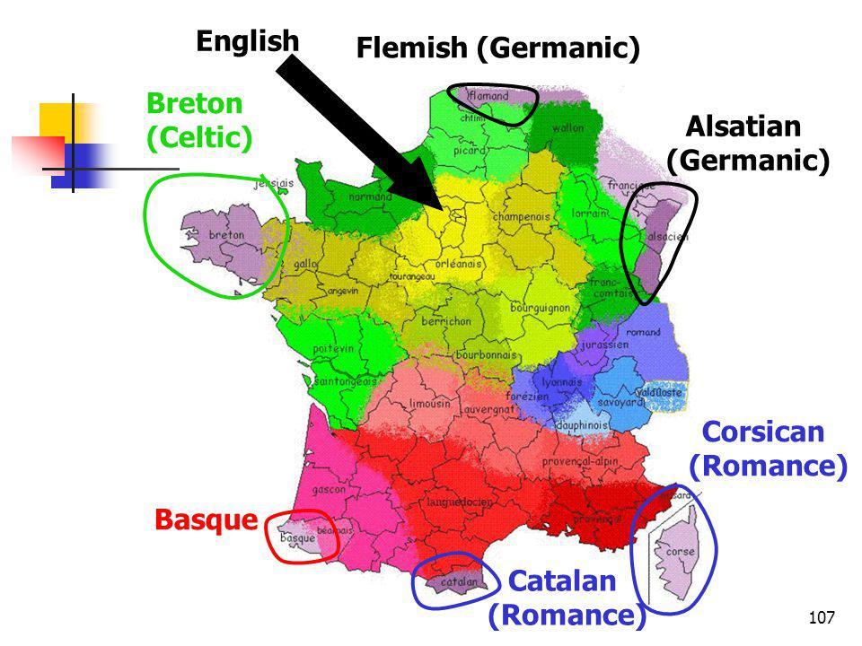 107 Breton (Celtic) Flemish (Germanic) Alsatian (Germanic) Corsican (Romance) Catalan (Romance) Basque English